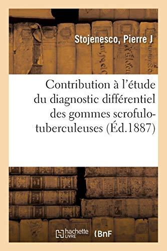 Contribution à l'étude du diagnostic différentiel des gommes scrofulo-tuberculeuses: et des gommes syphilitiques sous-cutanées