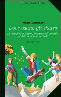 Dove osano gli skates. La passione per lo sport, la nascita dell'amicizia, la sfida di diventare grandi