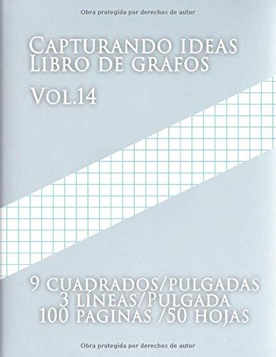 Capturando ideas Libro de grafos Vol.14, 9 cuadrados/pulgadas,3 líneas/Pulgada,100 paginas,50 hojas: (Grande, 8.5 x 11) Papel cuadriculado con tres ... de tamaño carta tiene tres líneas