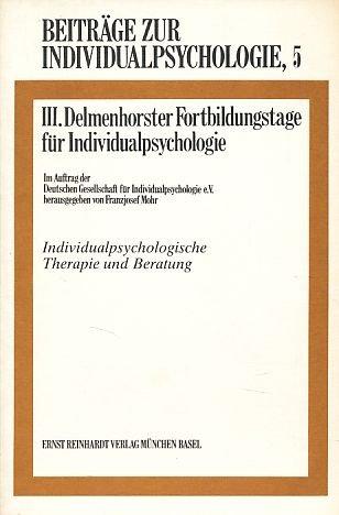 Beiträge zur Individualpsychologie 5. Individualpsychologische Beratung und Therapie. III. Delmenhorster Fortbildungstage für Individualpsychologie.