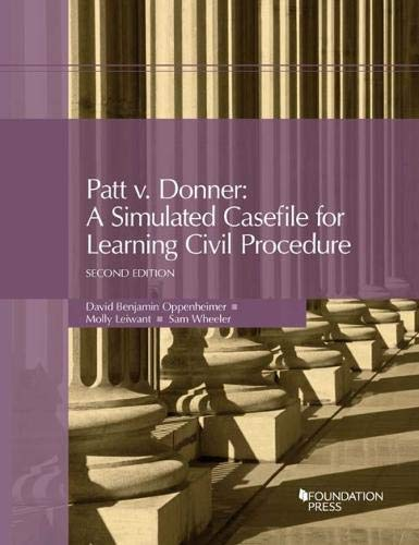 Download Patt v. Donner: A Simulated Casefile for Learning Civil Procedure (University Casebook Series) 1683288882