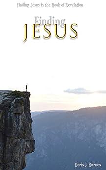 Finding Jesus: Finding Jesus in the Book of Revelation by [Doris J. Barnes]