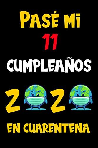 Pasé Mi 11 Cumpleaños En Cuarentena 2020: Regalos De Cumpleaños Confinamiento 18 Años Agenda o Diario Memorable Cuaderno De Notas