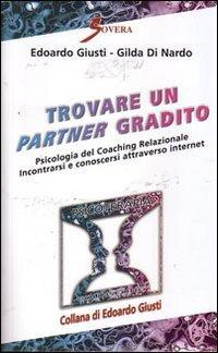 Trovare un partner gradito. Psicologia del coaching relazionale. Incontrarsi e conoscersi attraverso internet