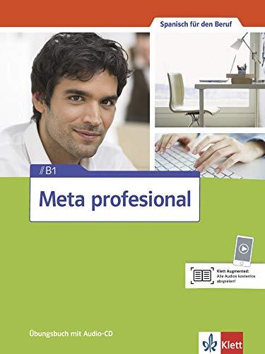 Meta profesional B1: Spanisch für den Beruf. Übungsbuch mit Audio-CD (Meta profesional: Spanisch für den Beruf)