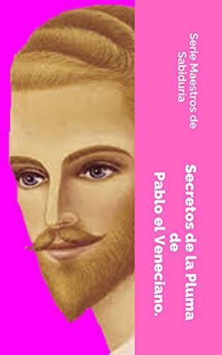 Secretos de la Pluma de Pablo el Veneciano (Serie Maestros de Sabiduría) (Spanish Edition)
