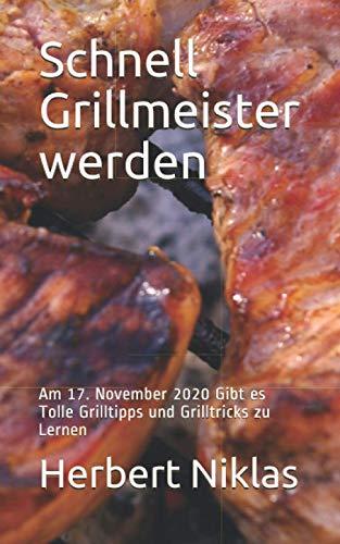 Schnell Grillmeister werden: Am 17. November 2020 Gibt es Tolle Grilltipps und Grilltricks zu Lernen