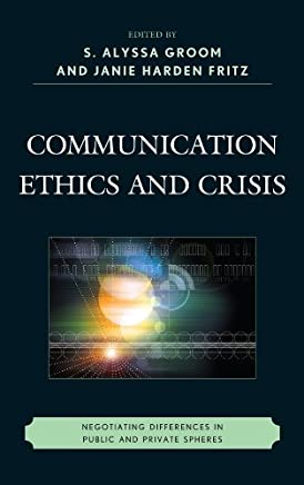 Communication Ethics and Crisis: Negotiating Differences in Public and Private Spheres (The Fairleigh Dickinson University Press Series in Communication Studies) (English Edition)