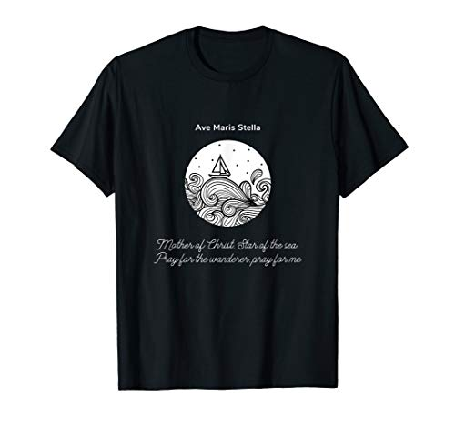Ave Maris Stella - Star Of The Sea Pray For A Wanderer Shirt