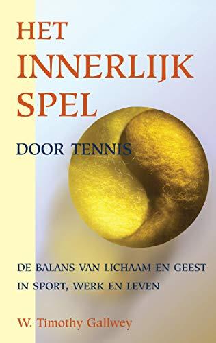 Het innerlijk spel door tennis (Dutch Edition)