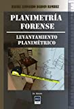 PLANIMETRIA FORENSE: Levantamiento Planimétrico (Spanish Edition)