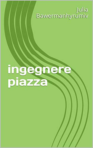 ingegnere piazza (Italian Edition)