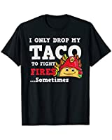 I Only Drop My Taco To Fight Fires Shirt for Firefighters T-Shirt