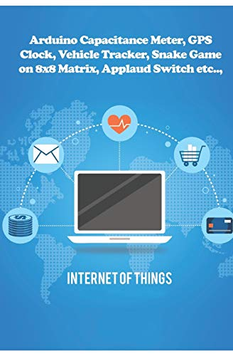 Arduino Capacitance Meter, GPS Clock, Vehicle Tracker, Snake Game on 8x8 Matrix, Applaud Switch etc..,