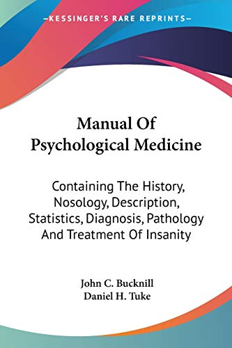 Compare Textbook Prices for Manual Of Psychological Medicine: Containing The History, Nosology, Description, Statistics, Diagnosis, Pathology And Treatment Of Insanity  ISBN 9781428624535 by Bucknill, John C.,Tuke, Daniel H.