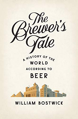 [The Brewer's Tale - A History of the World According to Beer] [William Bostwick] [October, 2014]