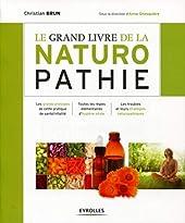 Le grand livre de la naturopathie - Les grands principes de cette pratique de santé/vitalité. Toutes les règles élémentaires d'hygiène vitale. Les troubles et leurs stratégies naturopathiques de Christian Brun