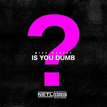 Is You Dumb
