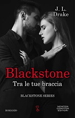 Blackstone. Tra le tue braccia (Blackstone Series Vol. 1) di [J.L. Drake]