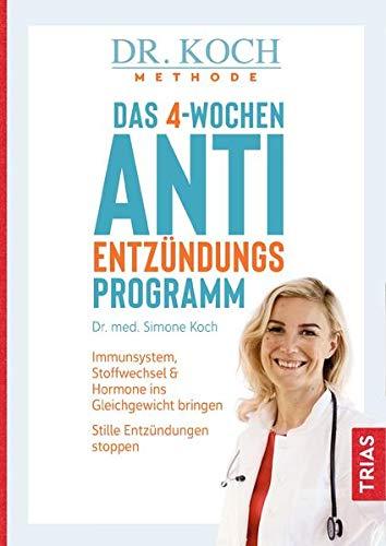 Das 4-Wochen-Anti-Entzündungsprogramm: Immunsystem, Stoffwechsel & Hormone ins Gleichgewicht bringen. Stille Entzündungen stoppen