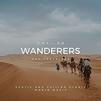 Wanderers And Travelers - Exotic And Chilled Ethnic World Music, Vol. 20