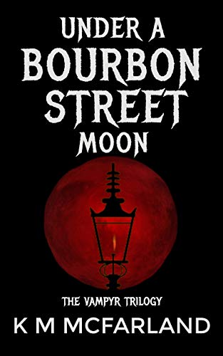 Book: Under A Bourbon Street Moon: A paranormal vampire romance (The Vampyr Series Book 2) by K. M. McFarland