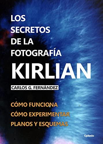 Los secretos de la fotografía Kirlian: Cómo funciona. Cómo experimentar. Planos y esquemas para construirla