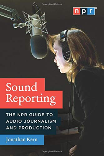 Compare Textbook Prices for Sound Reporting: The NPR Guide to Audio Journalism and Production unknown Edition ISBN 9780226431789 by Kern, Jonathan