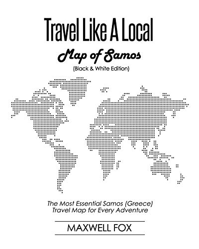 Travel Like a Local - Map of Samos (Black and White Edition): The Most Essential Samos (Greece) Travel Map for Every Adventure