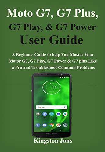 Moto G7 Series User Guide: A Beginner Guide to help You Master Your Motor G7, G7 Play, G7 Power & G7 plus Like a Pro and Troubleshoot Common Problems (English Edition)