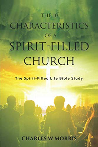 THE 10 CHARACTERISTICS OF A SPIRIT-FILLED CHURCH: The Spirit-Filled Life Bible Study