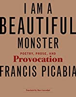 I Am a Beautiful Monster: Poetry, Prose, and Provocation (The MIT Press)