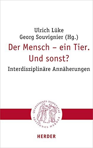 Der Mensch – ein Tier. Und sonst?: Interdisziplinäre Annäherungen (Quaestiones disputatae, Band 307)