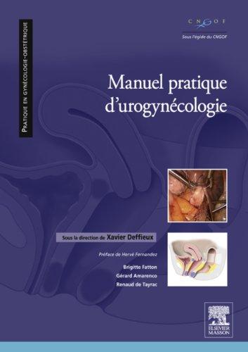 Manuel pratique d'uro-gynécologie: Prise en charge chirurgicale, thérapeutique et rééducation (Pratique en gynécologie-obstétrique) (French Edition)