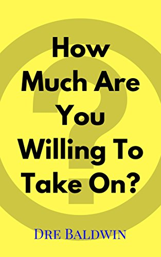 How Much Are You Willing To Take On? (Dre Baldwin's Daily Game Singles Book 5)...