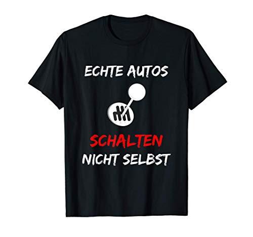Echte Autos Schalten Nicht Von Alleine   Pro Gangschaltung T-Shirt