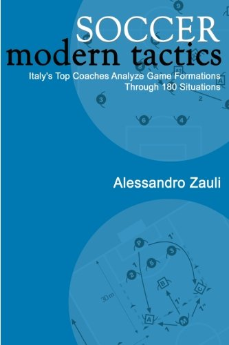Soccer: Modern Tactics: Italy's Top Coaches Analyze Game Formations Through 180 Situations