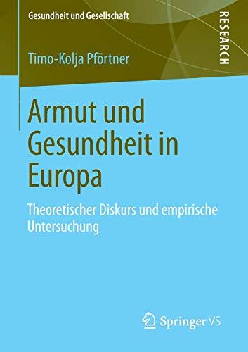 Armut und Gesundheit in Europa: Theoretischer Diskurs und empirische Untersuchung (Gesundheit und Gesellschaft) (German Edition)