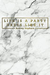 Life Is A Party Dress Like It - Audrey Hepburn: Motivational Bullet Journal | 120-Page 1/4 Inch Dot Grid Female Empowerment Notebook | 6 X 9 Perfect Bound Softcover (Motivational Bullet Journals)