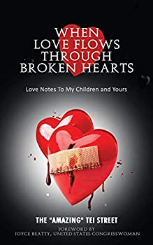 When Love Flows Through Broken Hearts  Love Notes to My Children and Yours