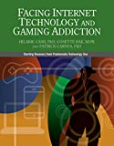 Facing Internet Technology and Gaming Addiction: A Gentle Path to Beginning Recovery from Internet and Video Game Addiction
