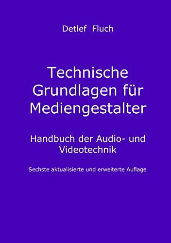 Technische Grundlagen für Mediengestalter: Handbuch der Audio- und Videotechnik. Sechste aktualisierte und erweiterte Auflage