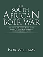 The South African Boer War: The Trials and Tribulations of the Second Battalion of the King's Shropshire Light Infantry