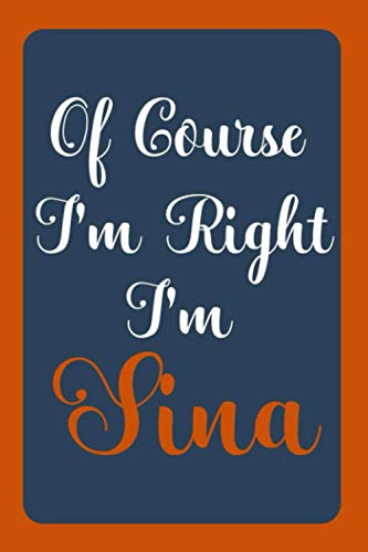 Of Course I'm Right I'm Sina: Notebook Gift, Sina name diary gifts, personalized notebook Sina, Gift Idea for Sina, 120 Pages