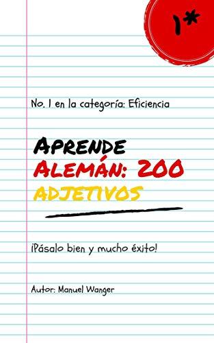 Aprende Alemán: 200 Adjetivos: Vocablos (Para Estudiantes Principiantes Y Avanzados) Rápido Y Fácil - Kindel Ebook (Spanish Edition)