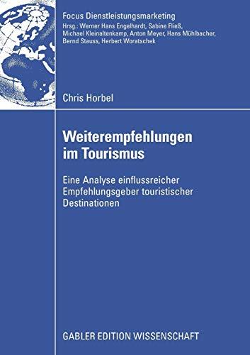 Weiterempfehlungen im Tourismus: Eine Analyse einflussreicher Empfehlungsgeber touristischer Destinationen (Fokus Dienstleistungsmarketing)