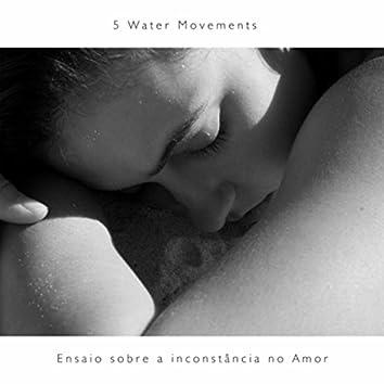 Ensaio Sobre a Inconstância no Amor / 5 Water Movements
