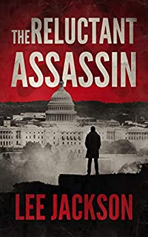The Reluctant Assassin (The Reluctant Assassin Series Book 1) by [Lee Jackson]