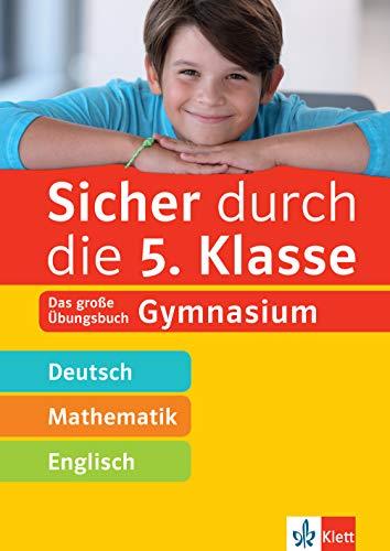 Klett Sicher durch die 5. Klasse - Deutsch, Mathe, Englisch: Das große Übungsbuch fürs Gymnasium: Das große Übungsbuch Gymnasium