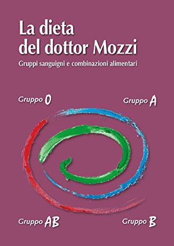 La dieta del dottor Mozzi: Gruppi sanguigni e combinazioni alimentari
